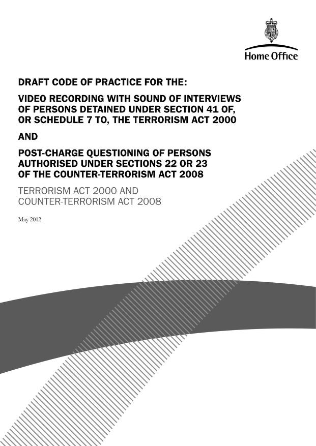 Home Office - Draft code of practice for the video recording with sound of interviews of persons detained under section 41 of, or schedule 7 to, the Terrorism Act 2000: and post-charge questioning of persons authorised under sections 22 or 23 of the Counter-Terrorism Act 2008