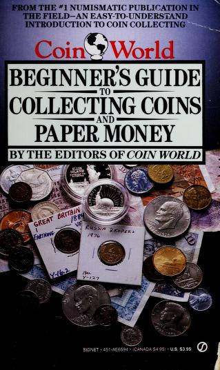 The Coin World Beginner's Guide to Collecting Coins and Paper Money by Coin World editors