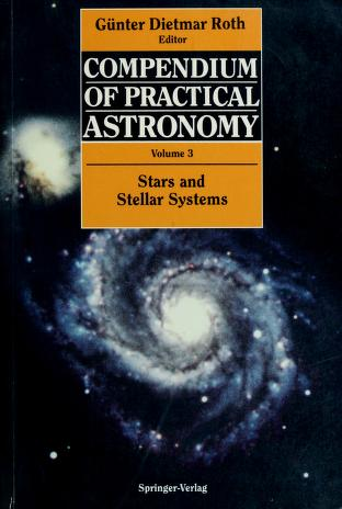 Cover of: Compendium of practical astronomy | Günter Dietmar Roth, ed. ; translated and revised by Harry J. Augensen and Wulff D. Heintz.