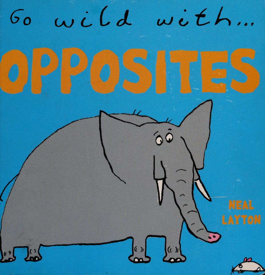 Go wild with opposites by Neal Layton