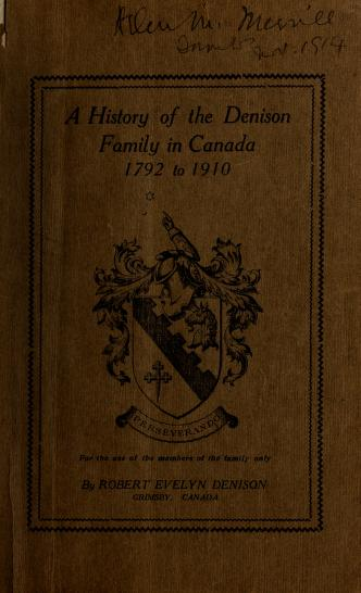 Cover of: A history of the Denison family in Canada, 1792 to 1910 | Robert Evelyn Denison