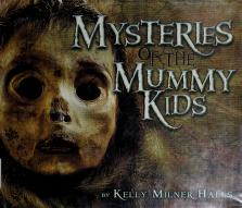 Cover of: Mysteries of the mummy kids   Kelly Milner Halls