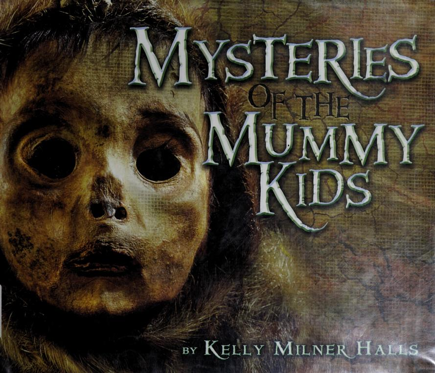 Mysteries of the mummy kids by Kelly Milner Halls