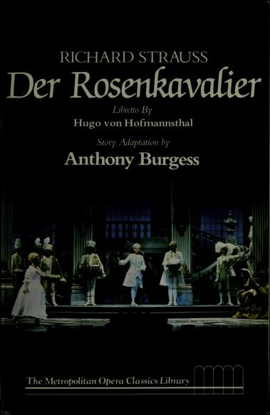 Richard Strauss, Der Rosenkavalier by libretto by Hugo von Hofmannsthal ; story adaptation by Anthony Burgess ; introduction by George R. Marek ; general editor, Robert Sussman Stewart.